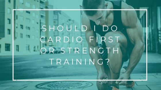 Should I Do Cardio First Or Strength Training?