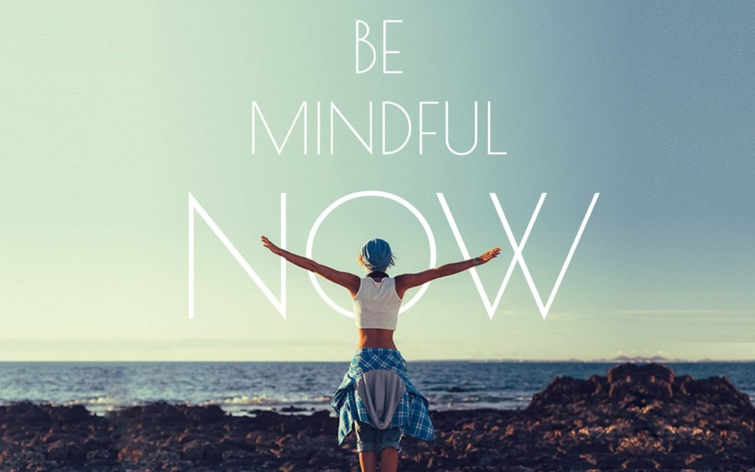 Be Mindful Now – 10 Tips