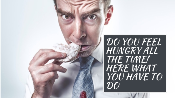 Do you feel hungry all the time? Here's what you have to do