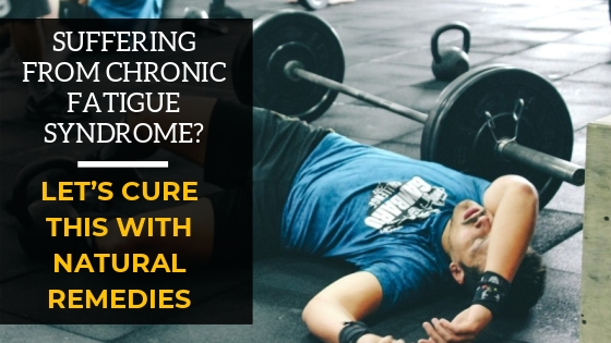 Suffering From Chronic Fatigue Syndrome? Let's Cure This With Natural Remedies